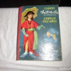 Libros de segunda mano: CUANDO ANTOÑITA LA FANTASTICA CUMPLIO DIEZ AÑOS POR BORITA CASAS.EDICIONES GILSA 1957. Lote 94447082
