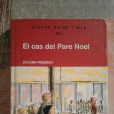 Libros de segunda mano: QUATRE AMICS I MIG EN... EL CAS DEL PARE NOEL - JOACHIM FRIEDRICH - Nº 2 - EN CATALÀ. Lote 100077579