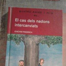 Libros de segunda mano: QUATRE AMICS I MIG EN... EL CAS DELS NADONS INTERCANVIATS - JOACHIM FRIEDRICH - Nº 16. Lote 100084963
