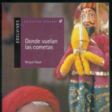 Libros de segunda mano: DONDE VUELAN LAS COMETAS (MIQUEL RAYÓ) / ALANDAR, 28 - EDELVIVES   ISBN 9788426350015. Lote 101325219