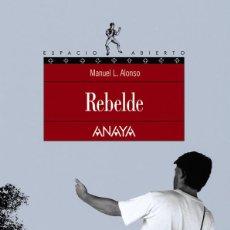 Libros de segunda mano: REBELDE. MANUEL ALONSO. EDITORIAL: ANAYA. MADRID, 2005.. Lote 104306775