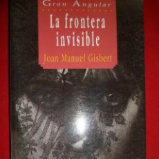 Libros de segunda mano: COLECCIÓN GRAN ANGULAR N. 119 LA FRONTERA INVISIBLE. JOAN MANUEL GISBERT. EDICIONES SM. Lote 104351483