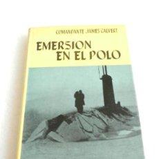Libros de segunda mano: EMERSIÓN EN EL POLO COMANDANTE JAMES CALVERT EDITORIAL JUVENTUD 1962.. Lote 105855143