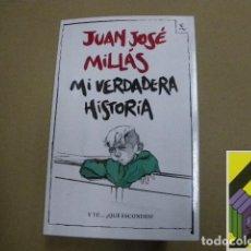 Libros de segunda mano: MILLAS, JUAN JOSÉ: MI VERDADERA HISTORIA. Lote 105880363
