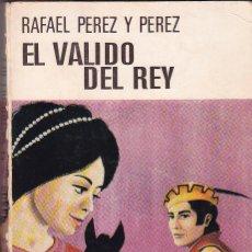 Libros de segunda mano: EL VALIDO DEL REY, RAFAEL PÉREZ Y PÉREZ, EDITORIAL JUVENTUD, BARCELONA 1967. Lote 105937475
