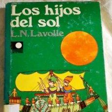 Libros de segunda mano: LOS HIJOS DEL SOL; L.N. LAVOLLE - EDITORIAL ADARA 1975. Lote 110036691