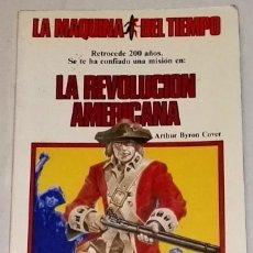 Libros de segunda mano: LA REVOLUCIÓN AMERICANA; ARTHUR BYRON COVER - TIMUN MAS, LA MÁQUINA DEL TIEMPO 1985. Lote 110746891