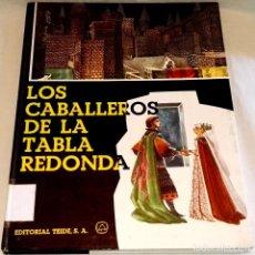Libros de segunda mano: LOS CABALLEROS DE LA TABLA REDONDA - EDITORIAL TEIDE 1963. Lote 111229191