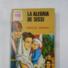 Libros de segunda mano: LA ALEGRIA DE SISSI. MARCEL D'ISARD. COLECCION HISTORIAS SELECCION. Nº 4. EDITORIAL BRUGUERA. TDK119. Lote 113907491