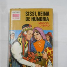 Libros de segunda mano: SISSI REINA DE HUNGRIA MARCEL D'ISARD COLECCION HISTORIAS SELECCION. Nº 3 EDITORIAL BRUGUERA. TDK119. Lote 113908527