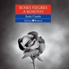 Libros de segunda mano: ROSES NEGRES A KOSOVO (ESPURNA). Lote 115353895