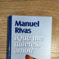 Libros de segunda mano: ¿QUÉ ME QUIERES, AMOR? DE MANUEL RIVAS. ENCUADERNACIÓN TAPA DURA.. Lote 117518739
