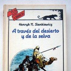 Libros de segunda mano: A TRAVÉS DEL DESIERTO Y DE LA SELVA, DE HENRY N. SIENKIEWICZ. COLECCIÓN TUS LIBROS. Lote 118231047
