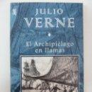 Libros de segunda mano: EL ARCHIPIÉLAGO EN LLAMAS. JULIO VERNE. Lote 118284019