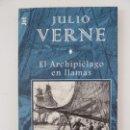 Libros de segunda mano: EL ARCHIPIÉLAGO EN LLAMAS. JULIO VERNE. Lote 118576235