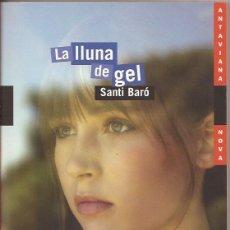 Libros de segunda mano: LA LLUNA DE GEL. SANTI BARÓ. PREMI BARCANOVA DE LITERATURA INFANTIL I JUVENIL. Lote 118780211
