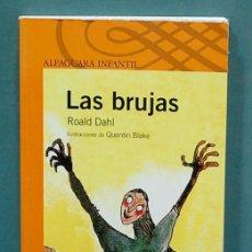 Libros de segunda mano: LAS BRUJAS. ROALD DAHL. ILUSTRACIONES QUENTIN BLAKE. ALFAGUARA INFANTIL. Lote 121651247