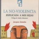 Libros de segunda mano: LA NO - VIOLENCIA EXPLICADA A MIS HIJAS - JACQUES SÉMELIN - 92 PÁGINAS AÑO 2001 FN73. Lote 126884983