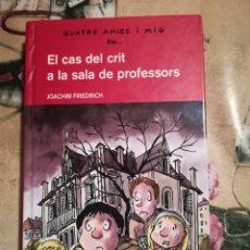 Libros de segunda mano: QUATRE AMICS I MIG EN... EL CAS DEL CRIT A LA SALA DE PROFESSORS - JOACHIM FRIEDRICH - EN CATALÀ. Lote 134162434
