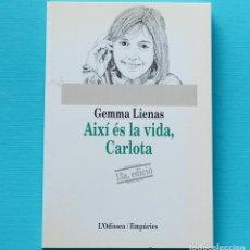 Libros de segunda mano: AIXI ES LA VIDA , CARLOTA - GEMMA LIENAS - L'ODISSEA - EMPURIES - EN CATALÀ. Lote 136332110