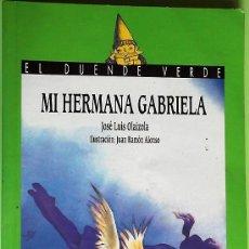 Libros de segunda mano: MI HERMANA GABRIELA DE JOSÉ LUIS OLAIZOLA. COLECCIÓN EL DUENDE VERDE. EDITORIAL ANAYA.. Lote 136400066