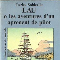 Libros de segunda mano: LAU O LES AVENTURES D'UN APRENENT DE PILOT - CARLES SOLDEVILA - EDITORIAL JUVENTUT - 1981. Lote 139483906