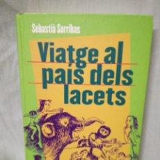 Libros de segunda mano: LLIBRE ... VIATGE AL PAIS DELS LACETS ... SEBASTIA SORRIBAS. Lote 142972793