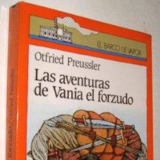 Libros de segunda mano: LAS AVENTURAS DE VANIA EL FORZUDO - OTFRIED PREUSSLER *. Lote 143187134
