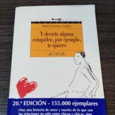 Libros de segunda mano: Y DECIRTE ALGUNA ESTUPIDEZ POR EJEMPLO TE QUIERO MARTIN CASARIEGO CÓRDOBA. Lote 143212009