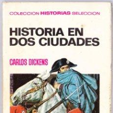 Libros de segunda mano: HISTORIA DE DOS CIUDADES - CARLOS DICKENS - COLECCION HISTORIAS SELECCION - BRUGUERA 1967. Lote 144926270