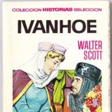 Libros de segunda mano: IVANHOE - WALTER SCOTT - COLECCION HISTORIAS SELECCION - BRUGUERA 1966. Lote 144926622