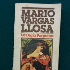 Libros de segunda mano: MARIO VARGAS LLOSA,LA ORGIA PERPETUA,BRUGUERA,LIBRO AMIGO,AÑOS 70. Lote 146428446