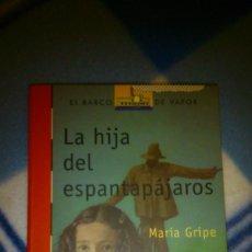 Libros de segunda mano: LA HIJA DEL ESPANTAPÁJAROS. MARIA GRIPE. SM. EL BARCO DE VAPOR. DESDE 10 AÑOS.. Lote 147781858