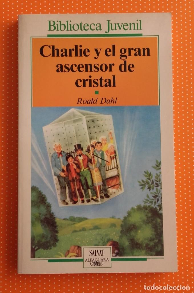CHARLIE Y EL GRAN ASCENSOR DE CRISTAL. ROALD DAHL. ALFAGUARA SALVAT. 1987. TRAD. VERÓNICA HEAD. (Libros de Segunda Mano - Literatura Infantil y Juvenil - Novela)