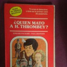 Libros de segunda mano: ELIGE TU PROPIA AVENTURA - QUIEN MATO A H. THROMBEY. Lote 149842046