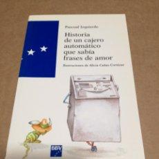Libros de segunda mano: HISTORIA DE UN CAJERO AUTOMÁTICO QUE SABIA FRASES SE AMOR PASCUAL IZQUIERDO. Lote 151443770