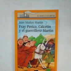 Libros de segunda mano: FRAY PERICO, CALCETIN Y EL GUERRILLERO MARTIN. JUAN MUÑOZ MARTIN. EL BARCO DE VAPOR Nº 4. SM. TDK369. Lote 151950018