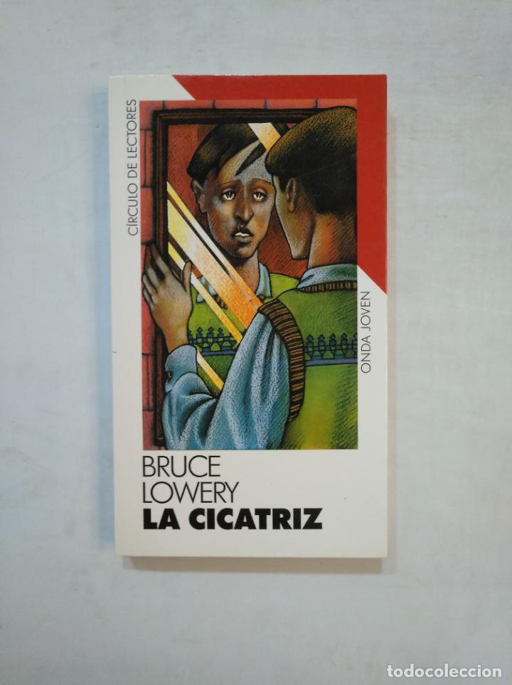 LA CICATRIZ. BRUCE LOWERY. - CIRCULO DE LECTORES. ONDA JOVEN. TDK369 (Libros de Segunda Mano - Literatura Infantil y Juvenil - Novela)