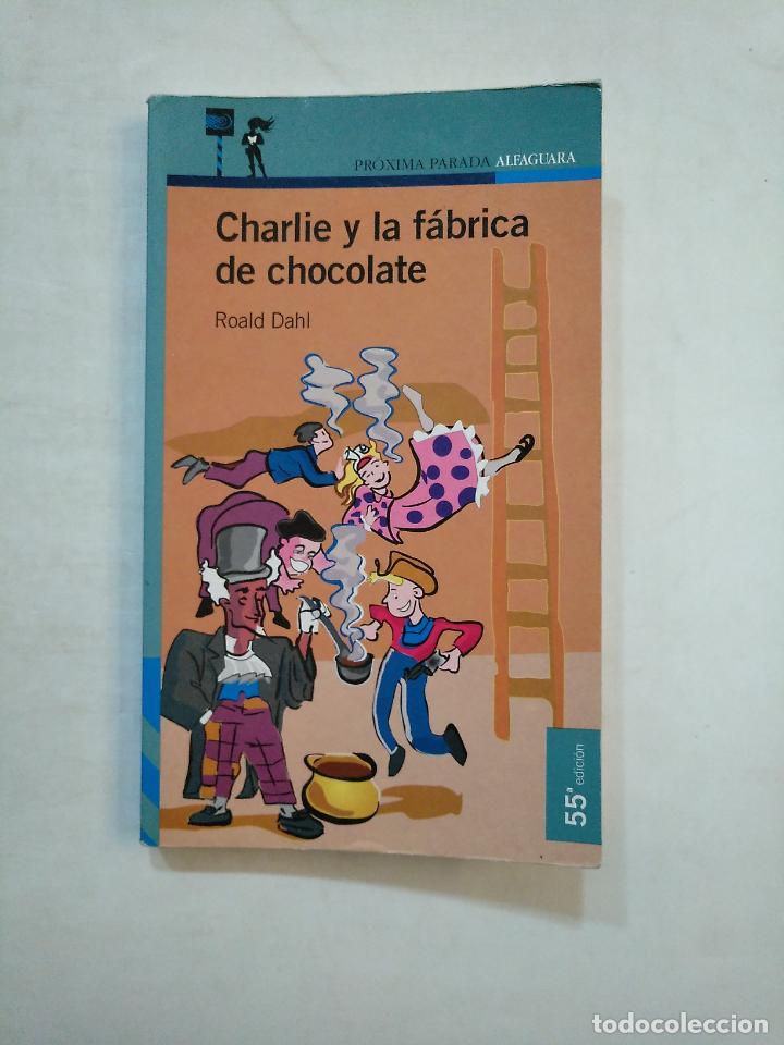 CHARLIE Y LA FABRICA DE CHOCOLATE. - ROALD DAHL. PROXIMA PARADA ALFAGUARA. TDK370 (Libros de Segunda Mano - Literatura Infantil y Juvenil - Novela)