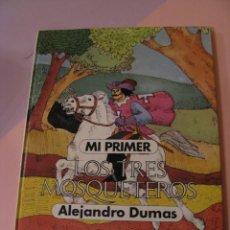 Libros de segunda mano: MI PRIMER TRES MOSQUETEROS. ALEJANDRO DUMAS. 1980.. Lote 155025758
