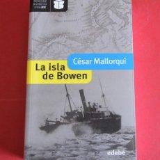 Libros de segunda mano: LA ISLA DE BOWEN - CESAR MALLORQUI - PREMIO EDEBE DE LITERATURA JUVENIL - 2012. Lote 160985778
