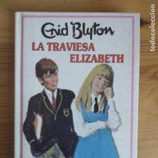 Libros de segunda mano: ENID BLYTON LA TRAVIESA ELIZABETH. TAPA DURA. EDITORIAL MOLINO. Lote 161810070