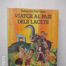 Libros de segunda mano: VIATGE AL PAIS DELS LACETS SEBASTIA SORRIBAS. Lote 162435670