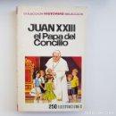 Libros de segunda mano: JUAN XXIII EL PAPA DEL CONCILIO,HISTORIAS SELECCIÓN Nº 28, BRUGUERA, 3ª TERCERA EDICIÓN,1970. Lote 164889350