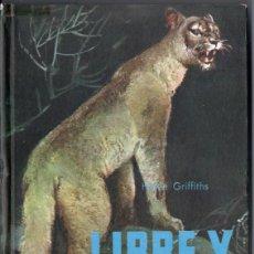 Libros de segunda mano: ELEN GRIFFITHS: LIBRE Y SALVAJE (MOLINO ANIMALES Y SELVA, 1960). Lote 167960136