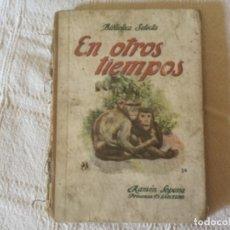 Libros de segunda mano: EN OTROS TIEMPOS. BIBLIOTECA SELECTA. ED. RAMON SOPENA. Lote 172824404