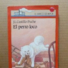 Libros de segunda mano: LIBRO EL PERRO LOCO - J L CASTILLO PUCHE - COLECCION EL BARCO DE VAPOR Nº 10 EDITORIAL SM. Lote 173611629