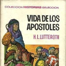 Libros de segunda mano: 9 COLECCION HISTORIAS SELECCION VIDA DE LOS APOSTOLES H L LUTTEROTH 2ª EDICION 1966 EDITORIAL BRUGUE. Lote 175460039