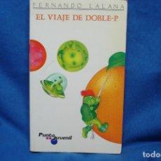Libros de segunda mano: EL VIAJE DE DOBLE-P - FERNANDO LALANA - DEDICADO Y FIRMADO - ED. MAGISTERIO 1997. Lote 176128834