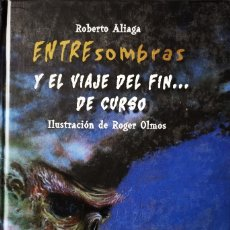 Libros de segunda mano: ENTRE SOMBRAS- Y EL VIAJE DEL FIN DE CURSO POR ROBERTO ALIAGA. Lote 176157454